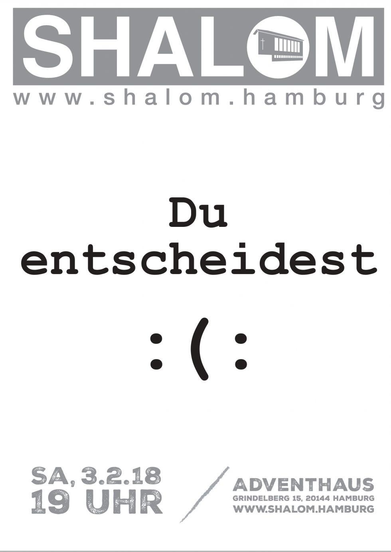 """""""Du entscheidest : ( :"""" 3.2.2018 SHALOM"""